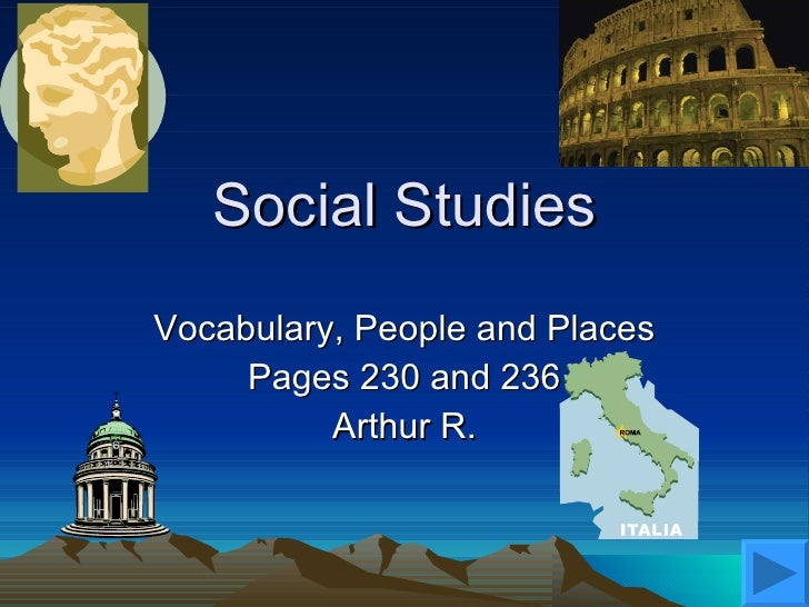 Social Studies Vocabulary, People and Places Pages 230 and 236 Arthur R.