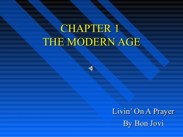 CHAPTER 1 THE MODERN AGE  Livin' On A Prayer By Bon Jovi