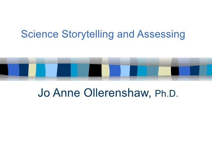 Science Storytelling and Assessing Jo Anne Ollerenshaw,  Ph.D.