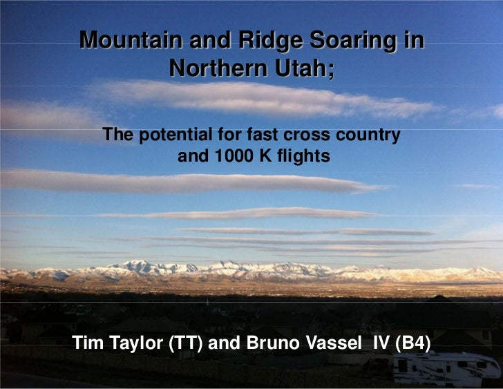 Mountain and Ridge Soaring in       Northern Utah;   The potential for fast cross country           and 1000 K flightsTim ...