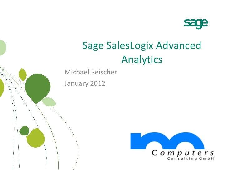 Sage SalesLogix Advanced Analytics Michael Reischer January 2012