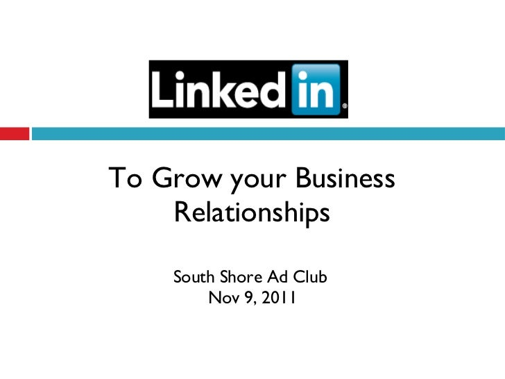 LinkedIn - To Grow your Business Relationships