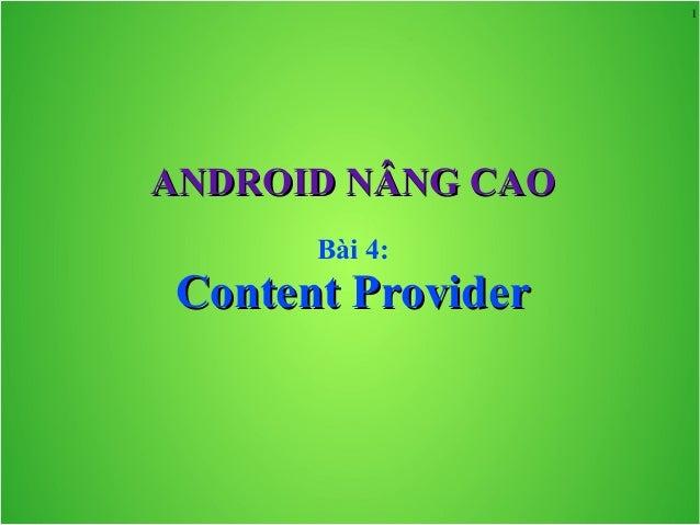 1  ANDROID NÂNG CAO Bài 4:  Content Provider
