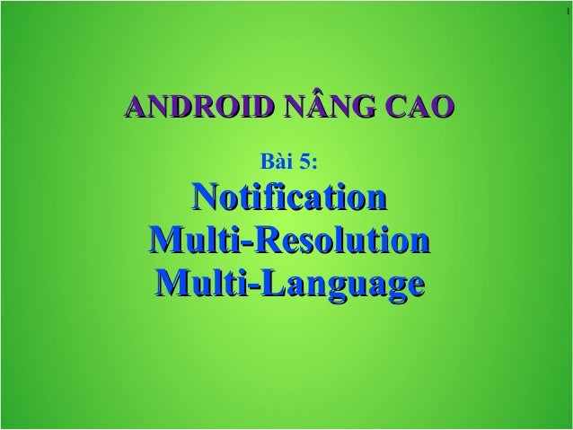 Android Nâng cao-Bài 5:Notification Multiresolution Multilanguage