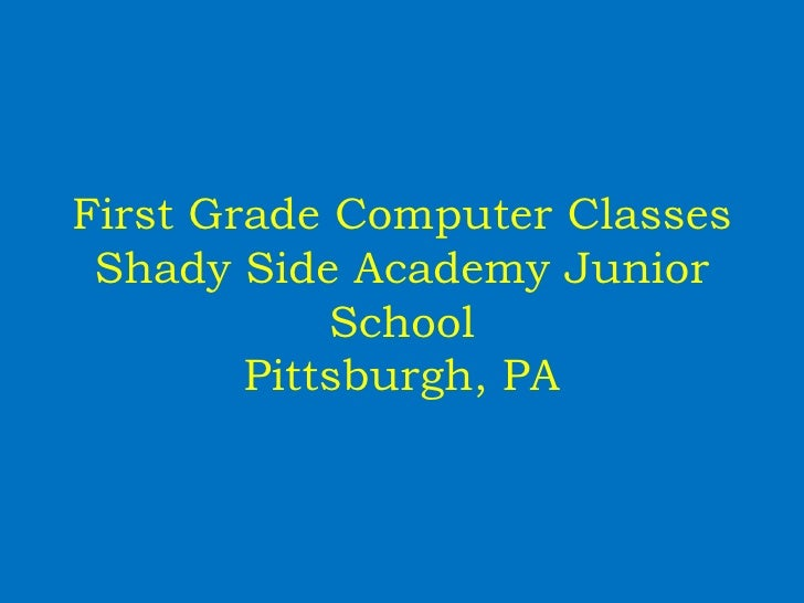 First Grade Computer Classes  Shady Side Academy Junior             School         Pittsburgh, PA