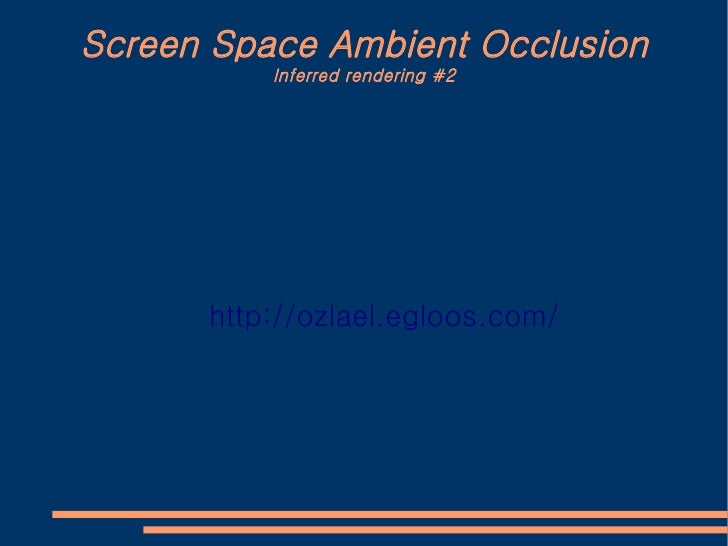 Screen Space Ambient Occlusion           Inferred rendering #2           http://ozlael.egloos.com/