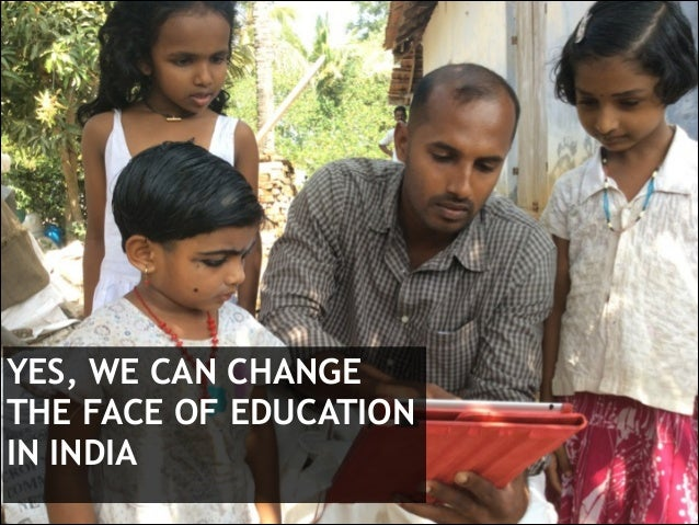 YES, WE CAN CHANGE THE FACE OF EDUCATION IN INDIA