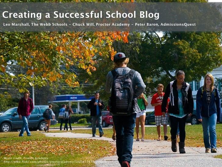 Creating a Successful School Blog Leo Marshall, The Webb Schools - Chuck Will, Proctor Academy - Peter Baron, AdmissionsQu...