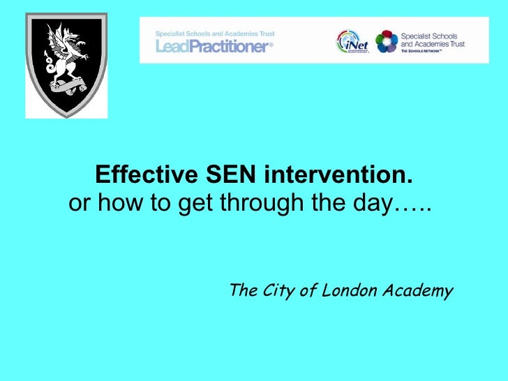 Effective SEN intervention. or how to get through the day…..   The City of London Academy