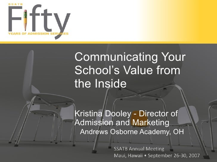 Communicating Your School's Value from the Inside <ul><li>Kristina Dooley - Director of Admission and Marketing </li></ul>...