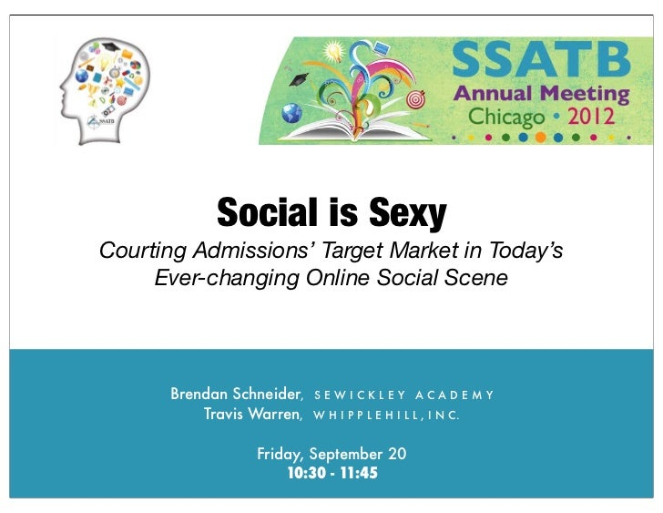 Social is SexyCourting Admissions' Target Market in Today's     Ever-changing Online Social Scene      Brendan Schneider, ...