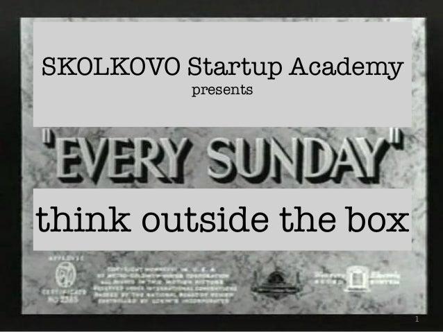 SKOLKOVO Startup Academypresents1think outside the box