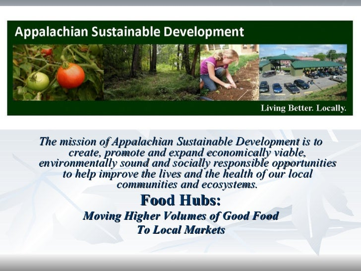 <ul><li>The mission of Appalachian Sustainable Development is to create, promote and expand economically viable, environme...
