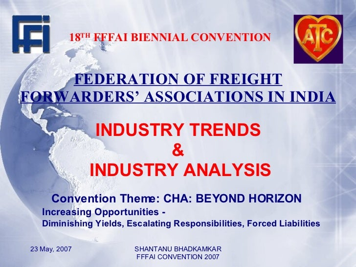 18 TH  FFFAI BIENNIAL CONVENTION FEDERATION OF FREIGHT FORWARDERS' ASSOCIATIONS IN INDIA INDUSTRY TRENDS &  INDUSTRY ANALY...