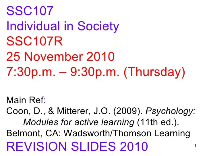 SSC107Individual in SocietySSC107R25 November 20107:30p.m. – 9:30p.m. (Thursday)Main Ref:Coon, D., & Mitterer, J.O. (2009)...