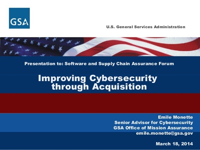 U.S. General Services Administration Presentation to: Software and Supply Chain Assurance Forum Improving Cybersecurity th...