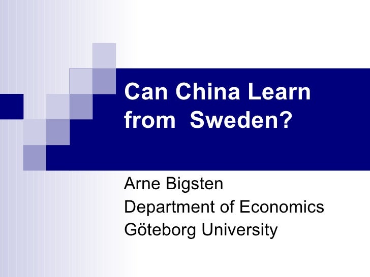 Can China Learn from  Sweden? Arne Bigsten Department of Economics Göteborg University