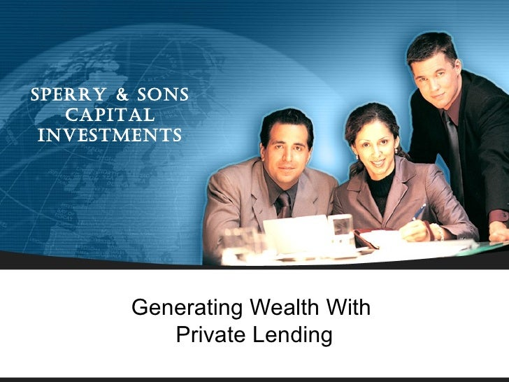 Sperry & SonS   Capital inveStmentS        Generating Wealth With           Private Lending