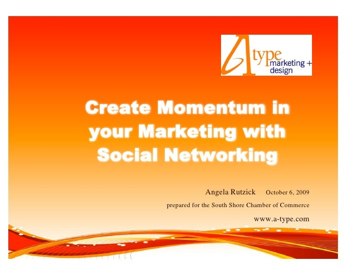 Create Momentum in your Marketing with  Social Networking                    Angela Rutzick       October 6, 2009        p...