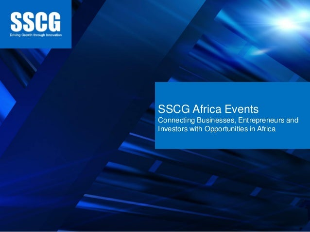 SSCG Africa Events Connecting Businesses, Entrepreneurs and Investors with Opportunities in Africa