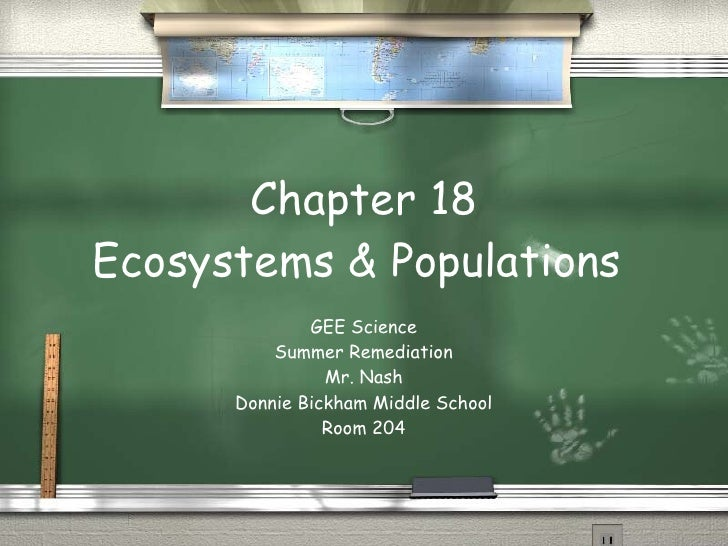 Chapter 18 Ecosystems & Populations  GEE Science Summer Remediation Mr. Nash Donnie Bickham Middle School Room 204