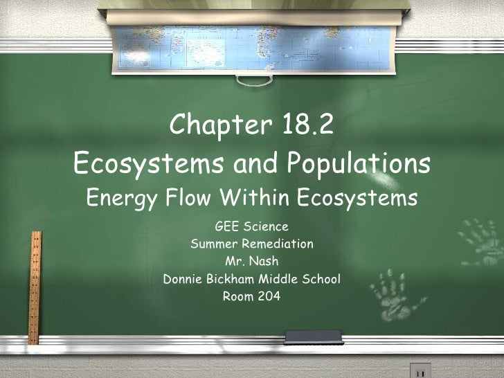 Chapter 18.2 Ecosystems and Populations Energy Flow Within Ecosystems GEE Science Summer Remediation Mr. Nash Donnie Bickh...