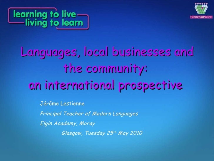 Languages, local businesses and the community:  an international prospective   Jérôme Lestienne Principal Teacher of Moder...