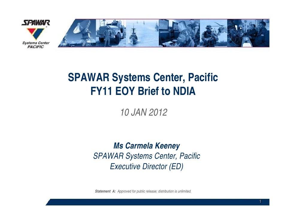 SPAWAR Systems Center, Pacific   FY11 EOY Brief to NDIA                      10 JAN 2012        Ms Carmela Keeney    SPAWA...