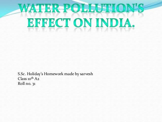 Ssc w ater pollution's effects on india by sarvesh 10th a2