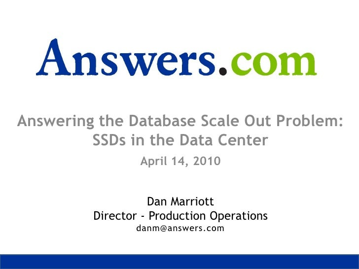Answering the Database Scale Out Problem:SSDs in the Data Center<br />April 14, 2010<br />Dan MarriottDirector - Productio...