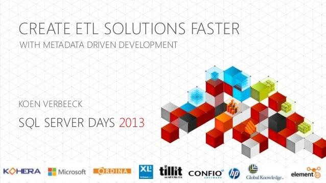 CREATE ETL SOLUTIONS FASTER WITH METADATA DRIVEN DEVELOPMENT  KOEN VERBEECK  SQL SERVER DAYS 2013