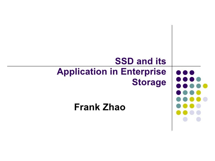 SSD and its Application in Enterprise Storage Frank Zhao