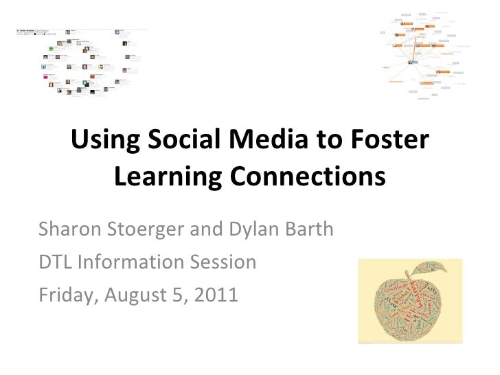 Using Social Media to Foster Learning Connections Sharon Stoerger and Dylan Barth DTL Information Session Friday, August 5...