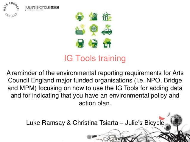 IG Tools training Luke Ramsay & Christina Tsiarta – Julie's Bicycle A reminder of the environmental reporting requirements...