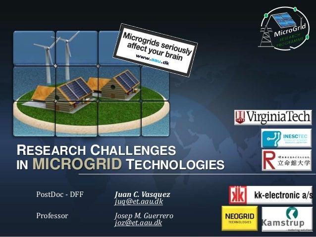 RESEARCH CHALLENGES IN MICROGRID TECHNOLOGIES PostDoc - DFF  Juan C. Vasquez juq@et.aau.dk  Professor  Josep M. Guerrero j...