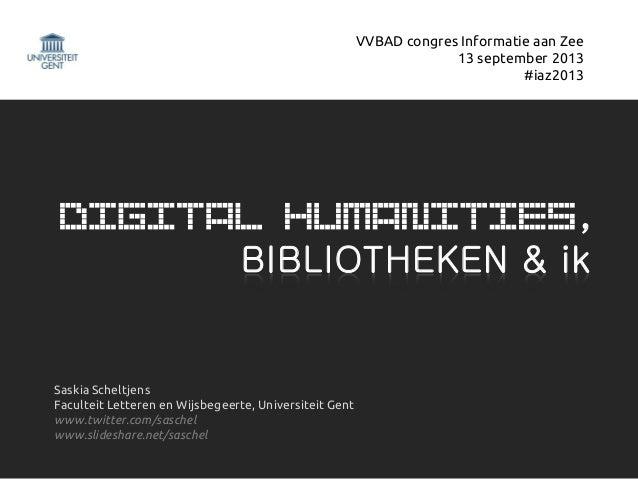 DIGITAl HUMANITIES, BIBLIOTHEKEN & ik Saskia Scheltjens Faculteit Letteren en Wijsbegeerte, Universiteit Gent www.twitter....