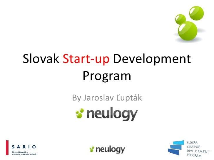 Slovak Start-up Development          Program       By Jaroslav Ľupták