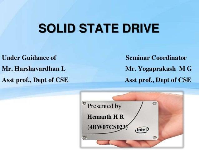SOLID STATE DRIVEUnder Guidance of Seminar CoordinatorMr. Harshavardhan L Mr. Yogaprakash M GAsst prof., Dept of CSE Asst ...