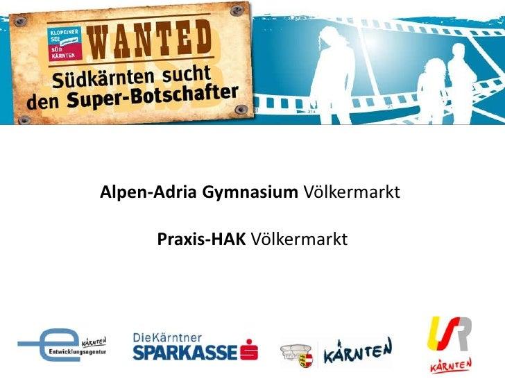 Alpen-Adria Gymnasium Völkermarkt      Praxis-HAK Völkermarkt