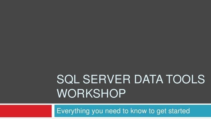 SQL SERVER DATA TOOLSWORKSHOPEverything you need to know to get started