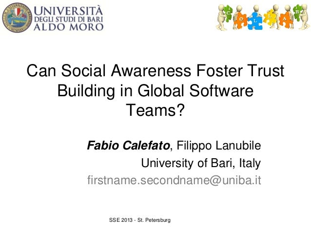 Can Social Awareness Foster Trust Building in Global Software Teams? Fabio Calefato, Filippo Lanubile University of Bari, ...