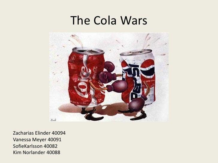 The Cola Wars<br />Zacharias Elinder 40094<br />Vanessa Meyer 40091<br />SofieKarlsson 40082<br />Kim Norlander 40088<br />