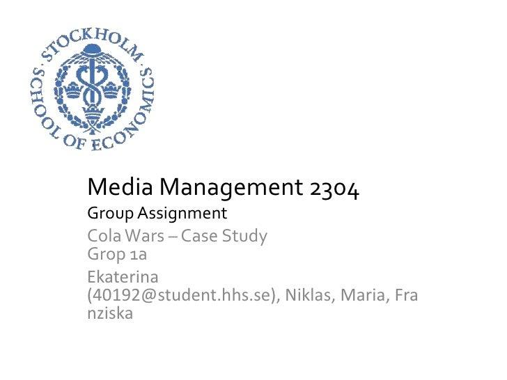 Media Management 2304<br />Group Assignment<br />Cola Wars – Case StudyGrop 1a<br />Ekaterina (40192@student.hhs.se), Nikl...