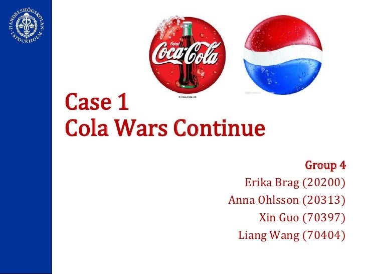 Case 1 Cola Wars Continue<br />Group 4<br />Erika Brag (20200) <br />Anna Ohlsson (20313) <br />Xin Guo (70397) <br />Lian...