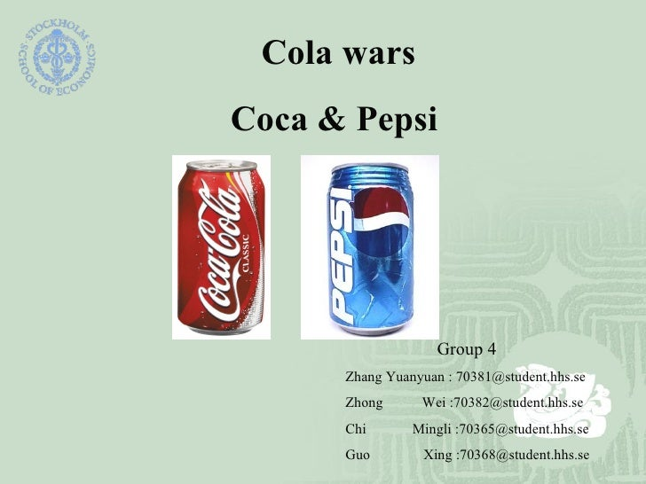 Cola wars Coca & Pepsi Group 4 Zhang Yuanyuan : 70381@student.hhs.se Zhong  Wei :70382@student.hhs.se Chi  Mingli :70365@s...