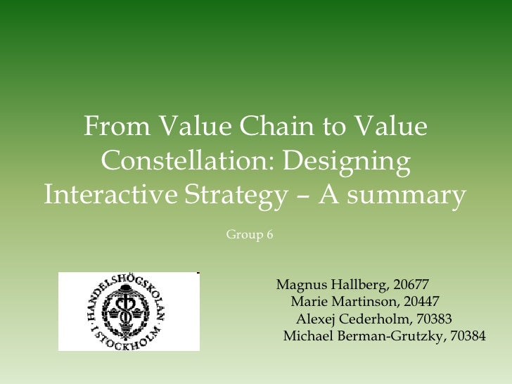 From Value Chain to Value      Constellation: Designing Interactive Strategy – A summary              Group 6             ...