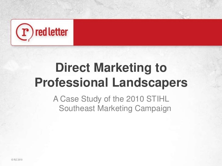 Direct Marketing to Professional Landscapers<br />A Case Study of the 2010 STIHL Southeast Marketing Campaign<br />