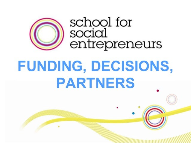 FUNDING, DECISIONS, PARTNERS
