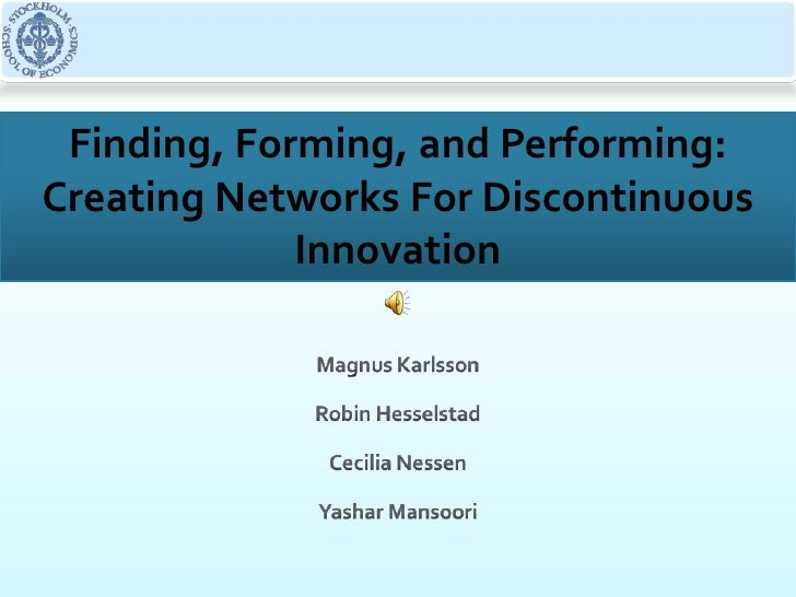 Finding, Forming, and Performing:<br />Creating Networks For Discontinuous Innovation<br />Magnus Karlsson<br />Robin Hess...