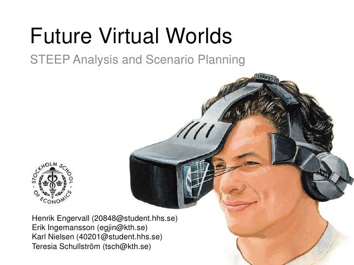 Future Virtual Worlds<br />STEEP Analysis and Scenario Planning<br />Henrik Engervall (20848@student.hhs.se)<br />Erik Ing...